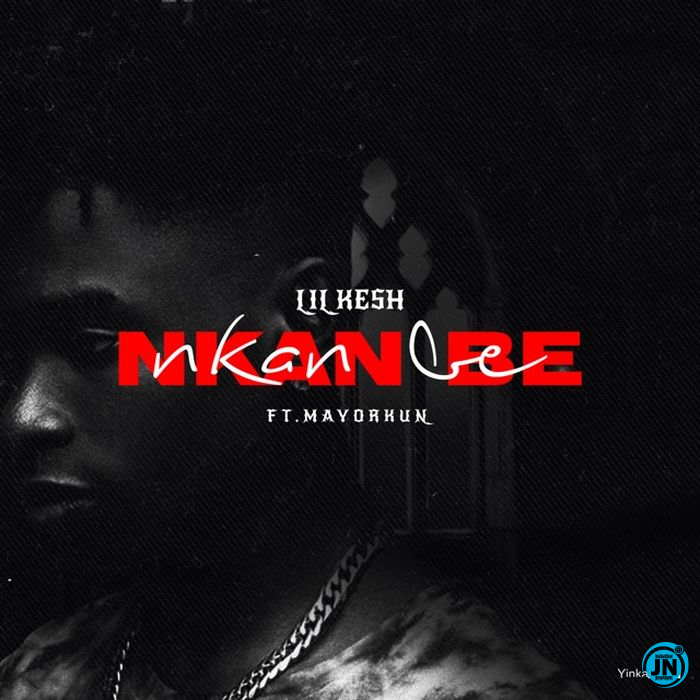Lil Kesh – Nkan Nbe Ft. Mayorkun
